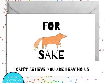 For fox sake I can't believe you are leaving us A6 card instant download printable new job, sorry you are leaving