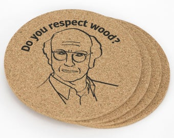 Do you respect wood? Set of 4 coasters. Curb Your Enthusiasm, Larry David.