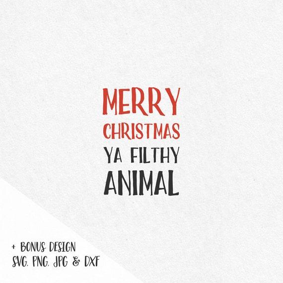 Merry Christmas Ya Filthy Animal Svg.Instant Svg Dxf Merry Christmas Ya Filthy Animal Christmas