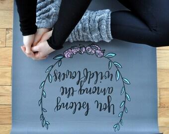 Yoga Mat, You Belong Among The Wildflowers,