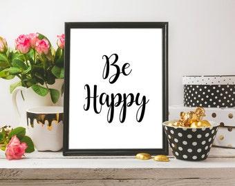 Happy Quote Printable / Happy Quote Print | Happy Art | Positive Quote Print | Home Print | Home Wall Decor | Be Happy Printable