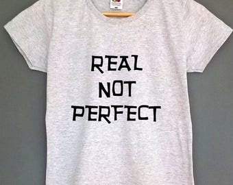 tshirt womens real not perfect graphic tee tumblr tee tshirt teens teens shirt womens clothing womens t shirt gifts for teens gifts women t