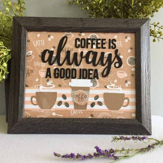 Coffee is Always a Good Idea/Framed Saying/8x10 Wall Art/Office Decor/Coffee Theme Decor/Co Worker Gift/Coffee Lover Gift/Gift for Him