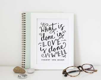 What is done in Love... // Vincent Van Gough // Art Print // 5x7 or 8x10