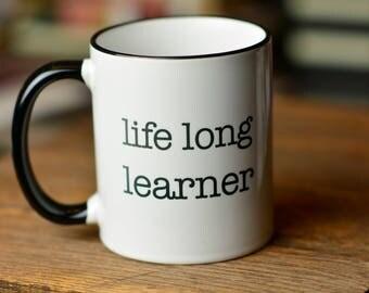 Life Long Learner Mug// Gift for Writer// Professor Gift// Gift for Graduate Student // Gift for Nerd // Academic