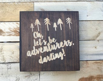 Oh Darling, Let's Be Adventurers | Adventure Awaits | Wanderlust | Wood Sign |  Oh Darling | Rustic |