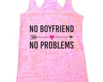 """Womens Burnout Tank Top """"No Boyfriend No Problems"""" Racerback Tank  - Gift 1292"""