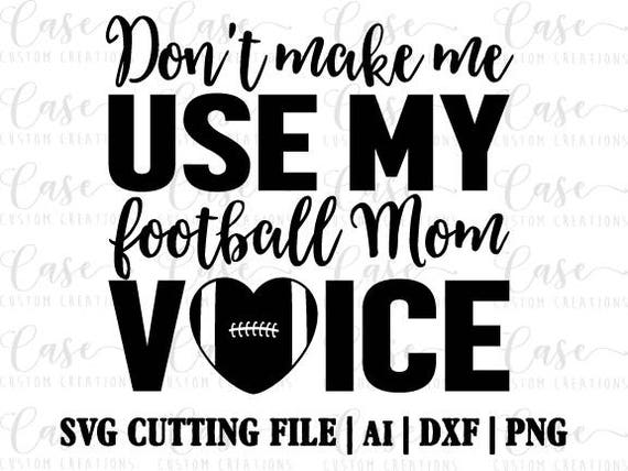 Football Mom Voice Svg Cutting File Ai Dxf And Png