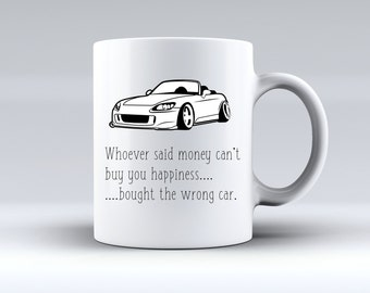 Whoever Said Money Can't Buy you Happiness, Bought the Wrong Car Honda S2000 11oz MUG