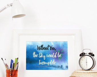 "Watercolor Art Print Quote - Without you, the sky would be incomplete - 8""x10"""