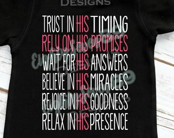 Trust In His Timing,Rely on His Promises,Wait for His Answers,Believe in His Miracles,Rejoice in His Goodness,Relax in His Presence Shirt