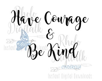 Have courage and be kind-Instant Digital Download