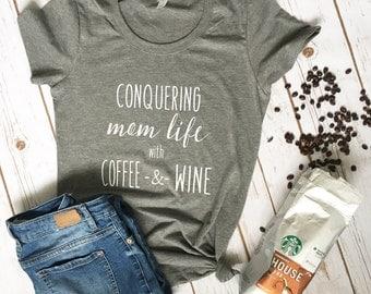 Mom Life Tshirt - Mom Life Shirt - Funny Mom Shirt - Coffee Shirt - Coffee shirts - Coffee and Wine Shirt - New Mom Shirt - Mothers Day Gift
