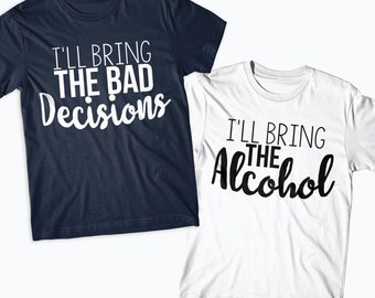 Bestfriend shirts Matching BFF TShirts, Ill bring the Alcohol - Ill bring the bad decisions, Ladies night, Funny T-Shirt Drinking Buddies