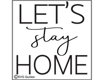Let's Stay Home SVG DXF EPS Cutting File For Cricut Explore, Silhouette & More.Instant Download.Personal and Commercial Use.Vinyl Stickers