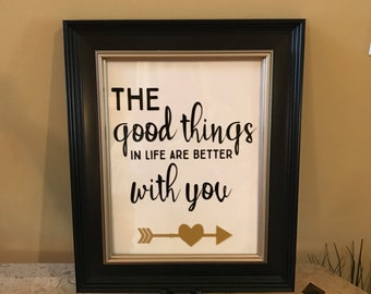 The good things in life are better with you framed wall decor