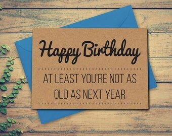 Birthday Card At Least You're Not As Old As Next Year Funny Card Rude Birthday Card Old Card Card for Friend Best Friend Card Kraft Card
