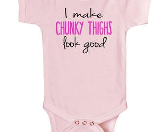 I Make Chunky Thighs Look Good - cute and funny baby onesie
