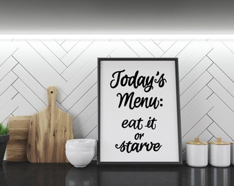 Kitchen PRINTABLE Art- Today's Menu Eat It Or Starve