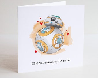 Personalised Star Wars Birthday Anniversary Valentines Day Card - You Will Always Be My BB BB8