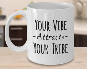 Your Vibe Attracts Your Tribe Mug 11 oz. Coffee Cup
