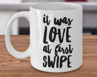 It Was Love at First Swipe Mug Online Dating Website Coffee Cup Girlfriend Gift Boyfriend Gift Couple's Gift Anniversary Gift Valentine Day