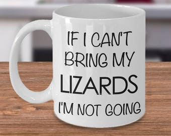 If I Can't Bring My Lizards I'm Not Going Funny Lizard Coffee Mug - Cute Lizard Lover Gift