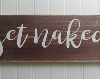Get Naked sign; wood sign; sign with vinyl,distressed sign, rustic sign