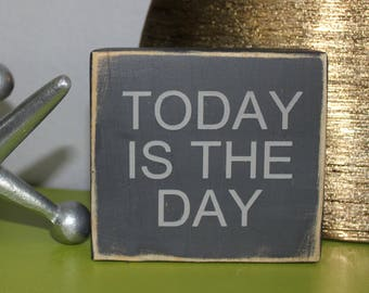 TODAY is THE DAY / Wood Sign / Block Sign / Shelf Sitter / Art Block / Handmade / Inspirational / Quote Block