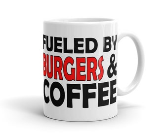 Burger Lover Mug - Fueled By Burgers And Coffee