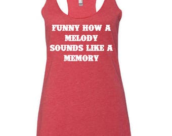 Funny How a Melody Sounds Like A Memory  / Eric Church /  Womens Tank / Womens Clothing / Tank Tops for Women / Country Music