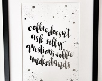 Hand painted | Coffee doesn't ask silly questions, coffee understands // Hand lettered, coffee quotes, home decor, funny coffee print