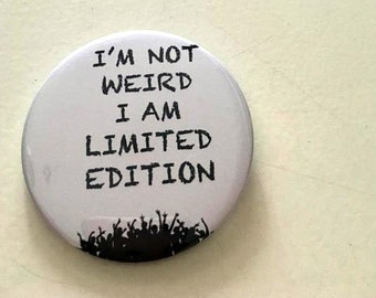 I'm not weird i am limited edition pin button / Pin Buttons