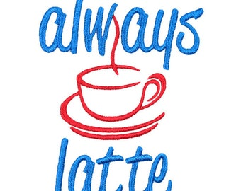 Coffee Always Latte Machine Embroidery Designs