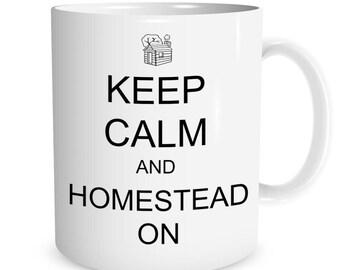 Keep Calm and Homestead On Ceramic Mug