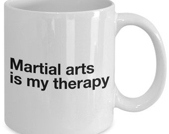 Martial Arts Coffee Mug - Martial Arts Is My Therapy - Unique gift mug for him, her, kids, husband, wife, boyfriend, men, women