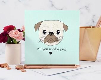 All You Need is Pug, Pug Greeting Card, Pug, Cute Pug Card, Pug Birthday Card