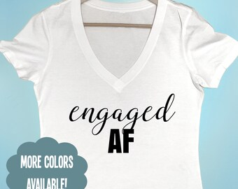Engaged AF Shirt Women's Shirt Bride Shirt Bachelorette Shirt