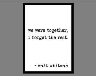 We were together, I forget the rest // Walt Whitman // Poetry // Quote // Typography // Wall Decor // Home