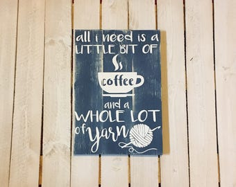 All I need is a little bit of coffee and a whole lot of yarn - wooden pallet sign - rustic sign - distressed wood sign - coffee lover - yarn