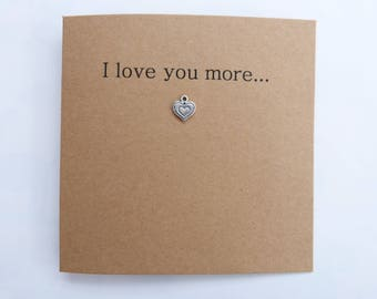 I love you more card. Love card. I love you card. Anniversary card. Husband card. Wife card. Boyfriend card. Girlfriend card. Heart pendant.
