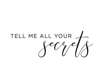 tell me all your secrets, quote, inspirational art, instant download, printable