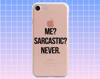 Me? Sarcastic? Never. Clear TPU iPhone 6 Case Silicone iPhone 6S Case Tumblr iPhone 5S Case iPhone 5 Case Funny Quote iPhone 7 Case