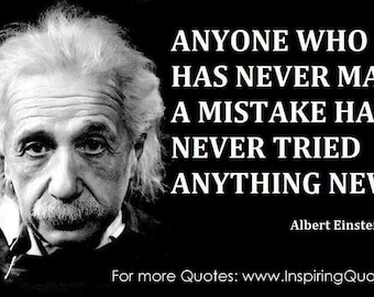 Einstein Quote Anyone Who Has Never Made A Mistake Has Never Tried Anything New Poster Inspiration