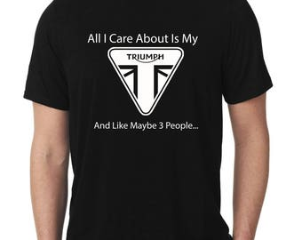 All I Care About Is My TRIUMPH And Like Maybe 3 People... Funny Triumph Motorcycle Shirt