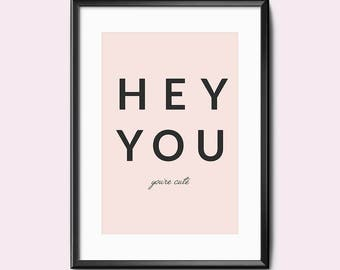 Print / Poster, 'Hey You', Wall Art, Modern, Minimal, Wall Decor, Home Decor, Inspirational Print, Quote Print, Scandinavian, Typography