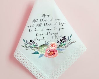 Wedding Handkerchief, Mother of the Bride Handkerchief, All that I am I owe to you, Printed Hankie, Custom Handkerchief, Hankie Gift- 51