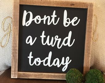 Ready to ship*****Don't be a turd today wood sign / funny sign / handmade sign / gift