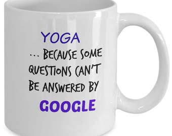Yoga lover gift. Funny yoga gift. Yoga mugs. Yoga teacher gift. YOGA ... because some questions can't be answered by GOOGLE. Yoga quotes.