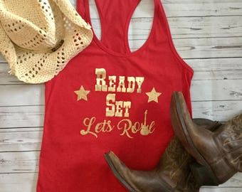 Country Tank Top- Country Girl- Country Concert Tee- Country Concert Shirt- Country Tank - Country Tee- Ready Set Lets Roll- Country Lyric